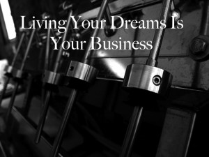 Living Your Dreams Is Your Business